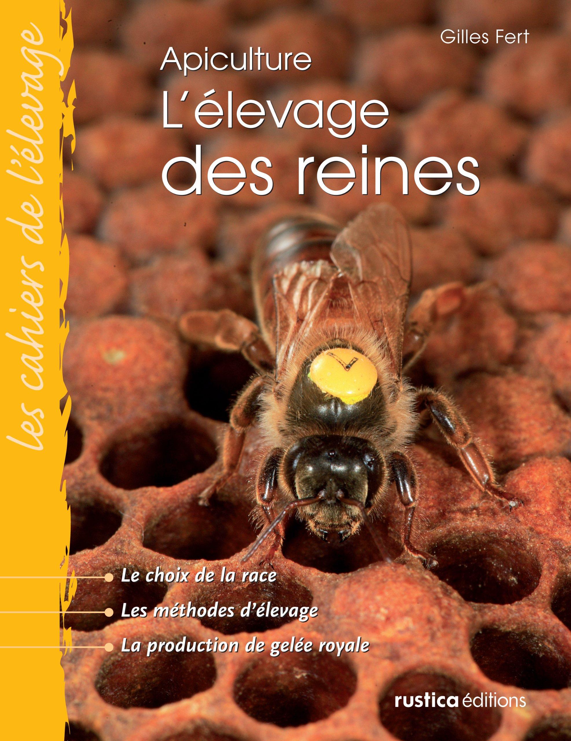 L'élevage des reines Broché – 10 janvier 2008 Gilles Fert Henri Clément L' élevage des reines Editions Rustica