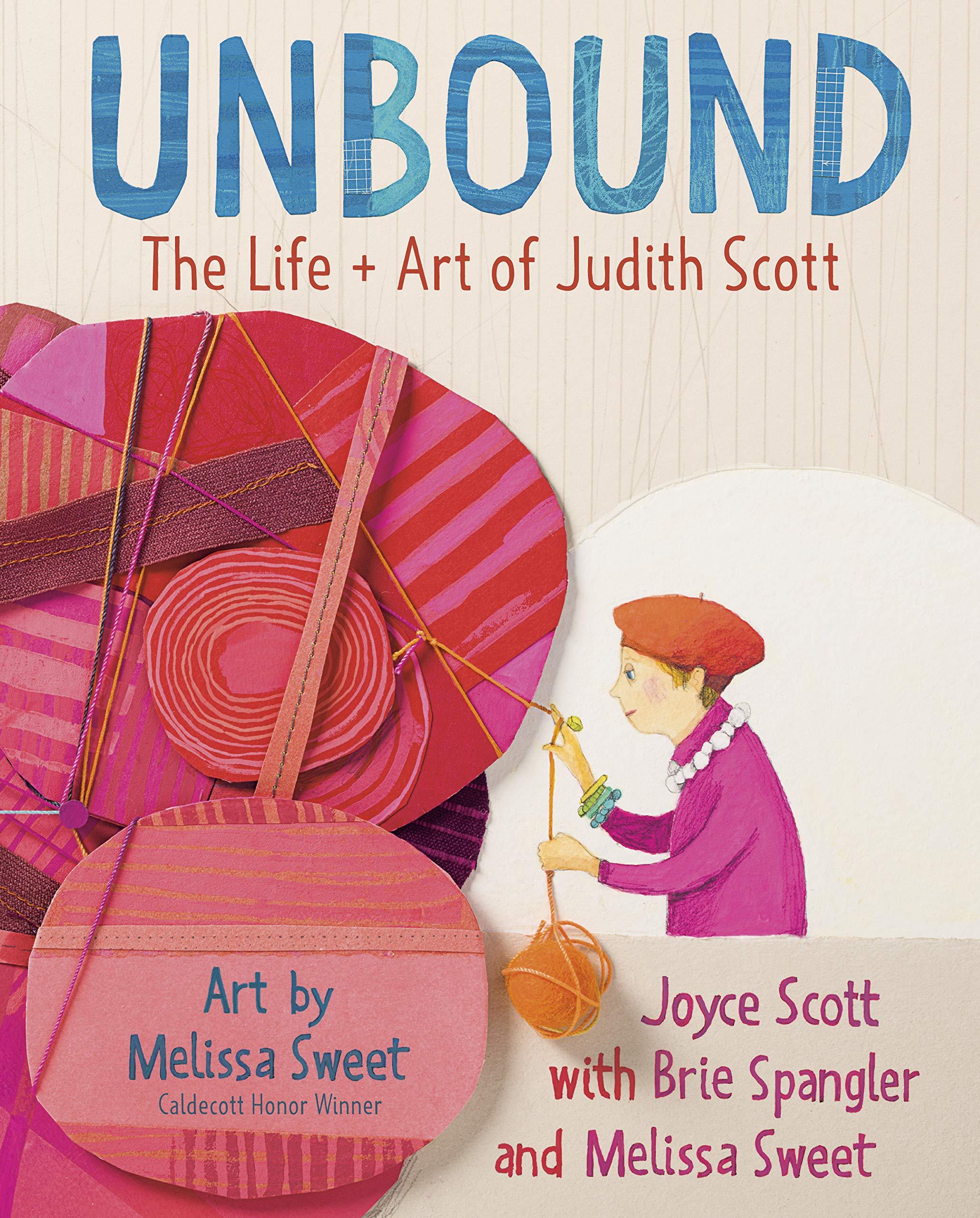 Unbound: The Life and Art of Judith Scott: Scott, Joyce, Spangler, Brie,  Sweet, Melissa, Sweet, Melissa: 9780525648123: Amazon.com: Books