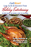CarbSmart Low-Carb & Gluten-Free Holiday Entertaining: 90 Festive Recipes That Nourish & Party Tips That Dazzle