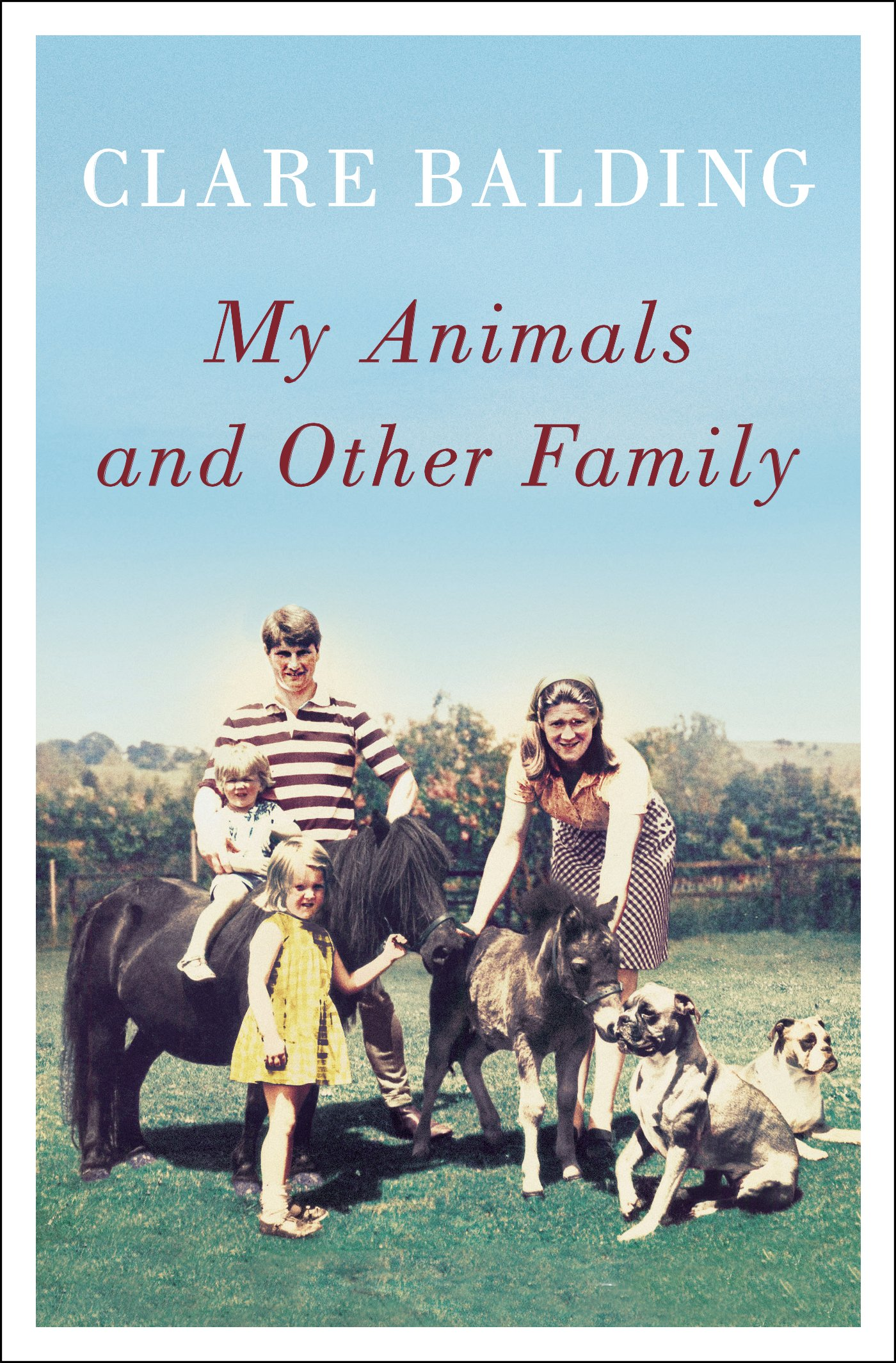 My Animals and Other Family: Clare Balding: 9781594205620: Amazon.com: Books