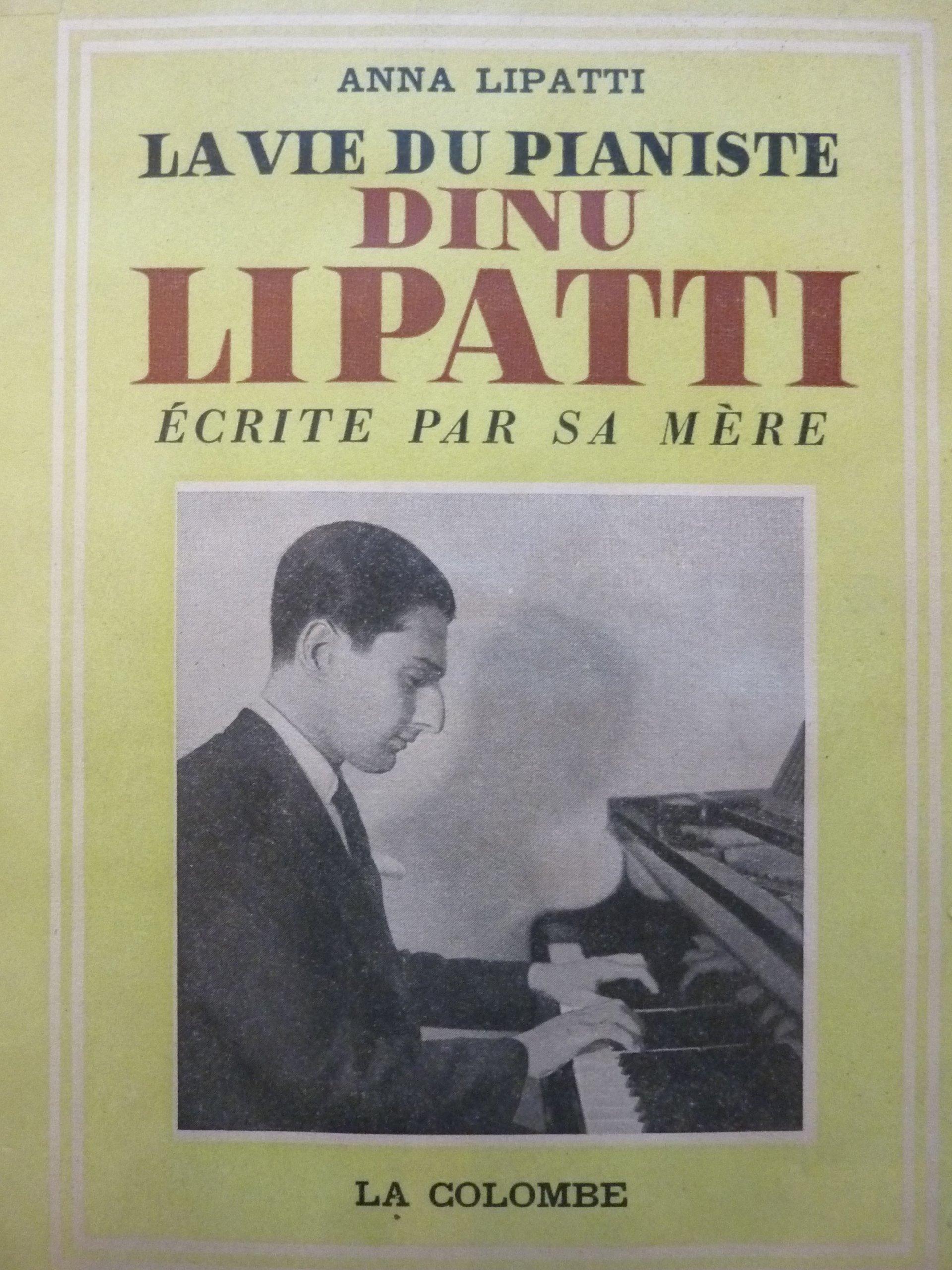 Amazon Fr La Vie Du Pianiste Dinu Lipatti Ecrite Par Sa Mere Anna Lipatti Livres