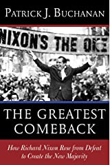 The Greatest Comeback: How Richard Nixon Rose from Defeat to Create the New Majority Kindle Edition