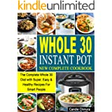 Whole 30 Instant Pot New Complete Cookbook: The Complete Whole 30 Diet with Super, Easy & Healthy Recipes For Smart People
