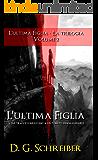 L'ultima figlia: le sue tracce conducono a un passato inimmaginabile, dove è sepolta la più sconvolgente delle verità... (Trilogia - L'ultima figlia Vol. 2)