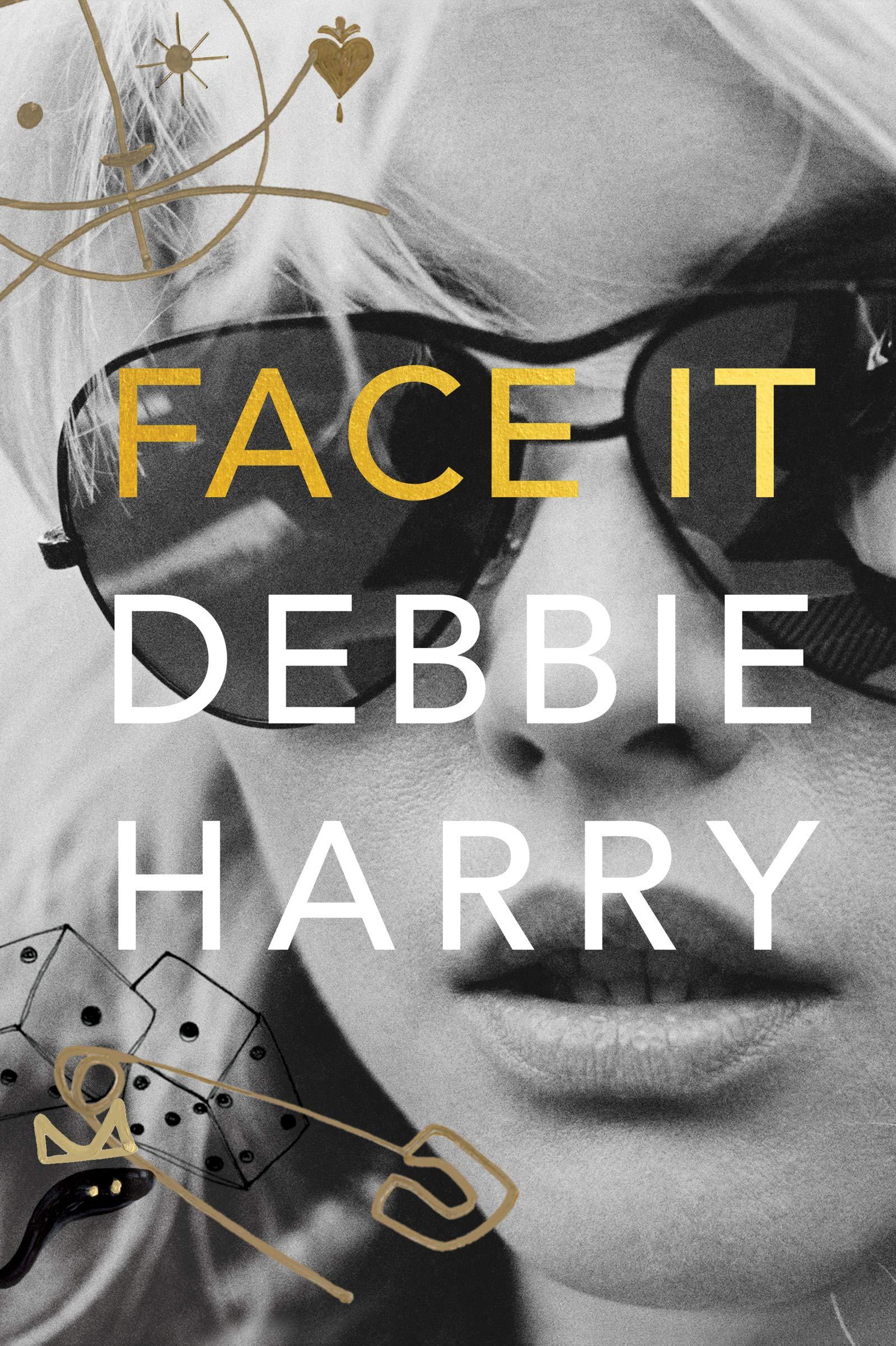 Face It: Debbie Harry: 9780060749583: Amazon com: Books