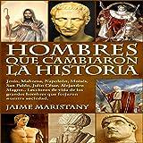 Hombres Que Cambiaron La Historia: Jesús, Mahoma, Napoleón, Moisés, San Pablo
