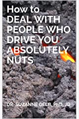 How to DEAL WITH PEOPLE WHO DRIVE YOU ABSOLUTELY NUTS Kindle Edition