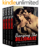 Banging The Billionaire - The Complete Series Box Set (A Small Town Alpha Billionaire Romance)