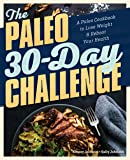 The Paleo 30-Day Challenge: A Paleo Cookbook to Lose Weight and Reboot Your Health