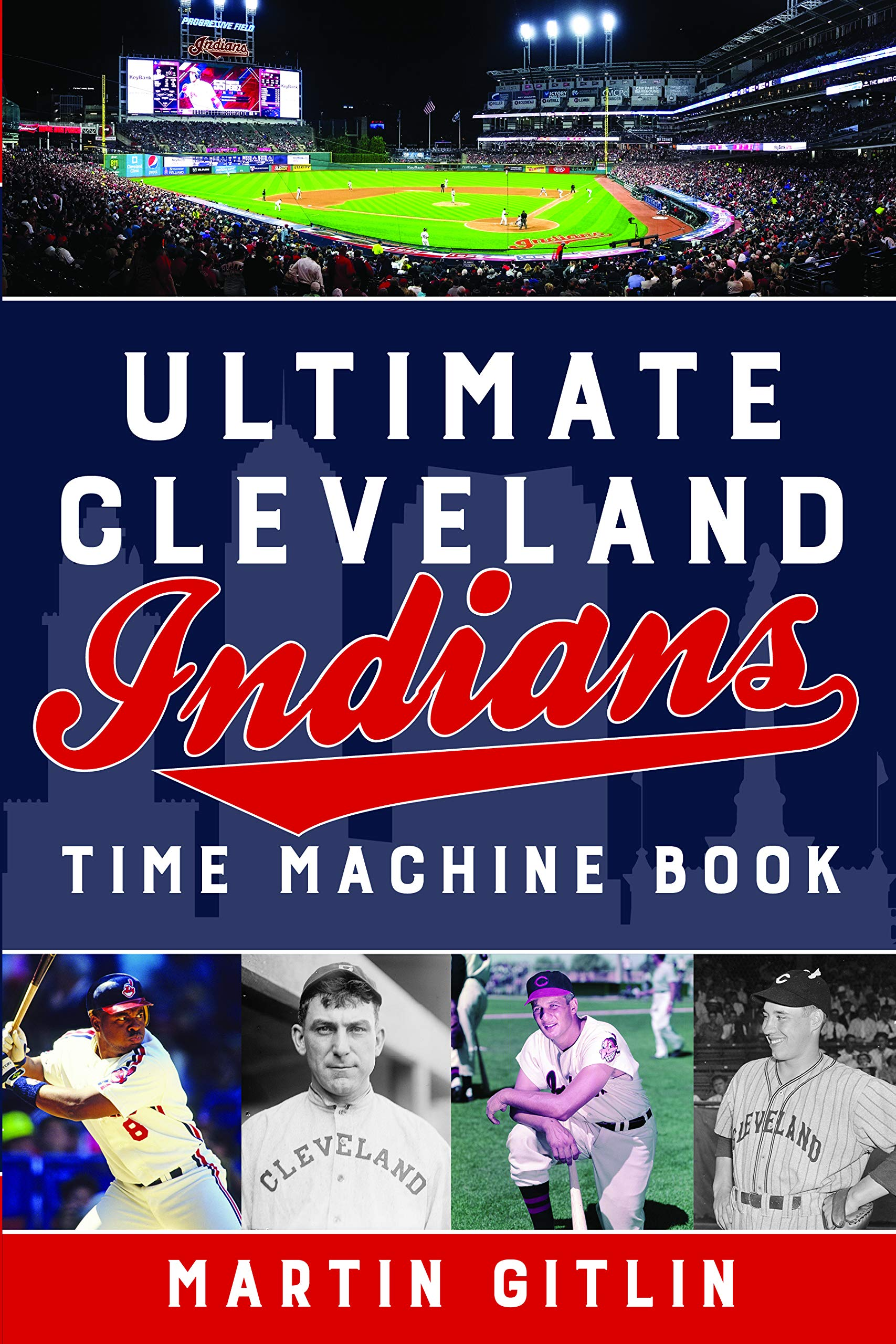 finest selection 1d46c 8dd39 Ultimate Cleveland Indians Time Machine Book: Martin Gitlin ...