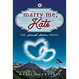 Marry Me, Kate: Ashbrook, Montana Series #4