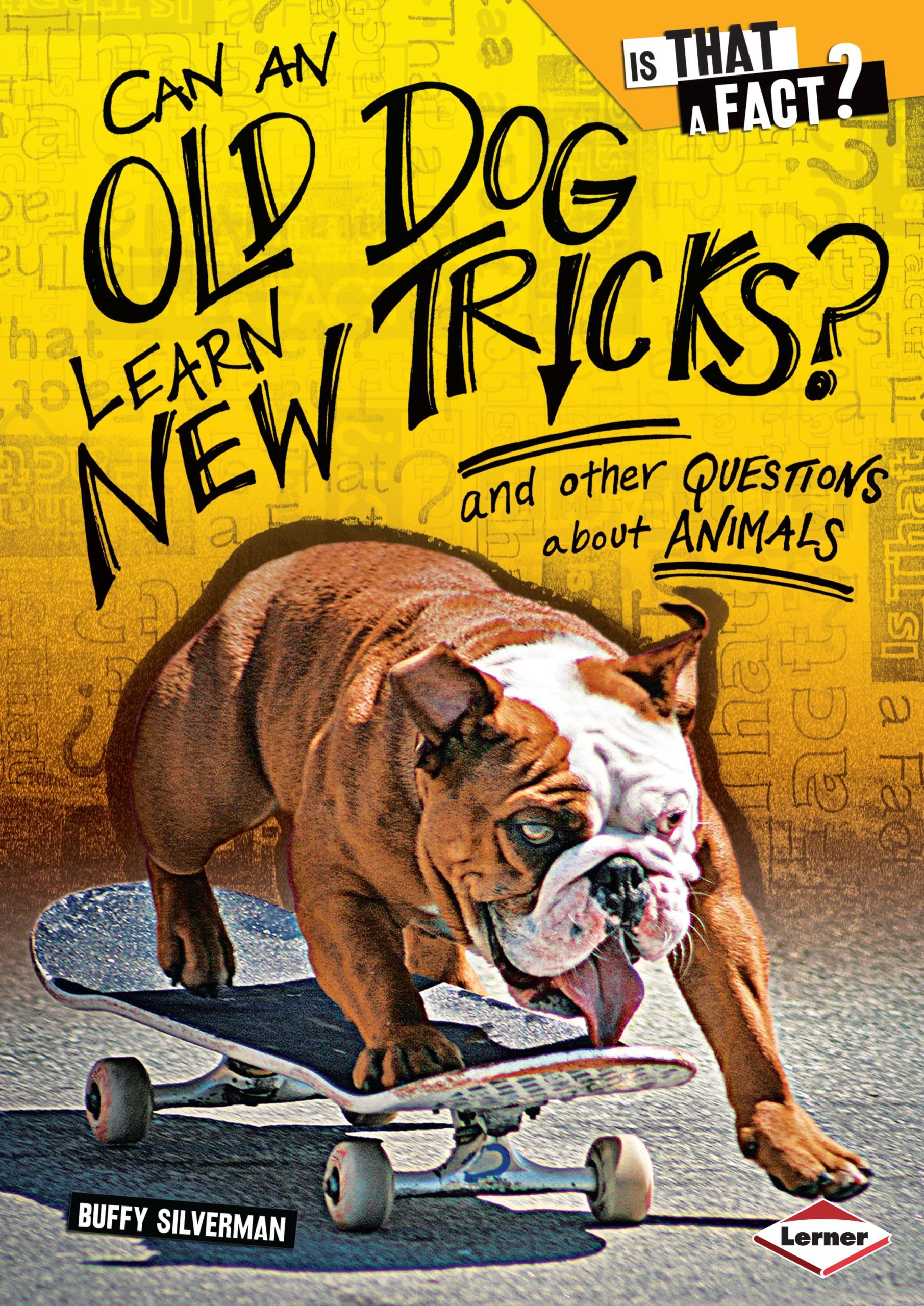 Can an Old Dog Learn New Tricks?: And Other Questions About