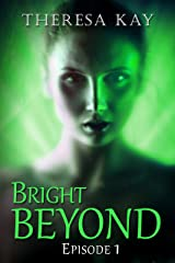 Bright Beyond, Episode 1: A Novella Serial Kindle Edition