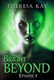 Bright Beyond, Episode 1: A Novella Serial