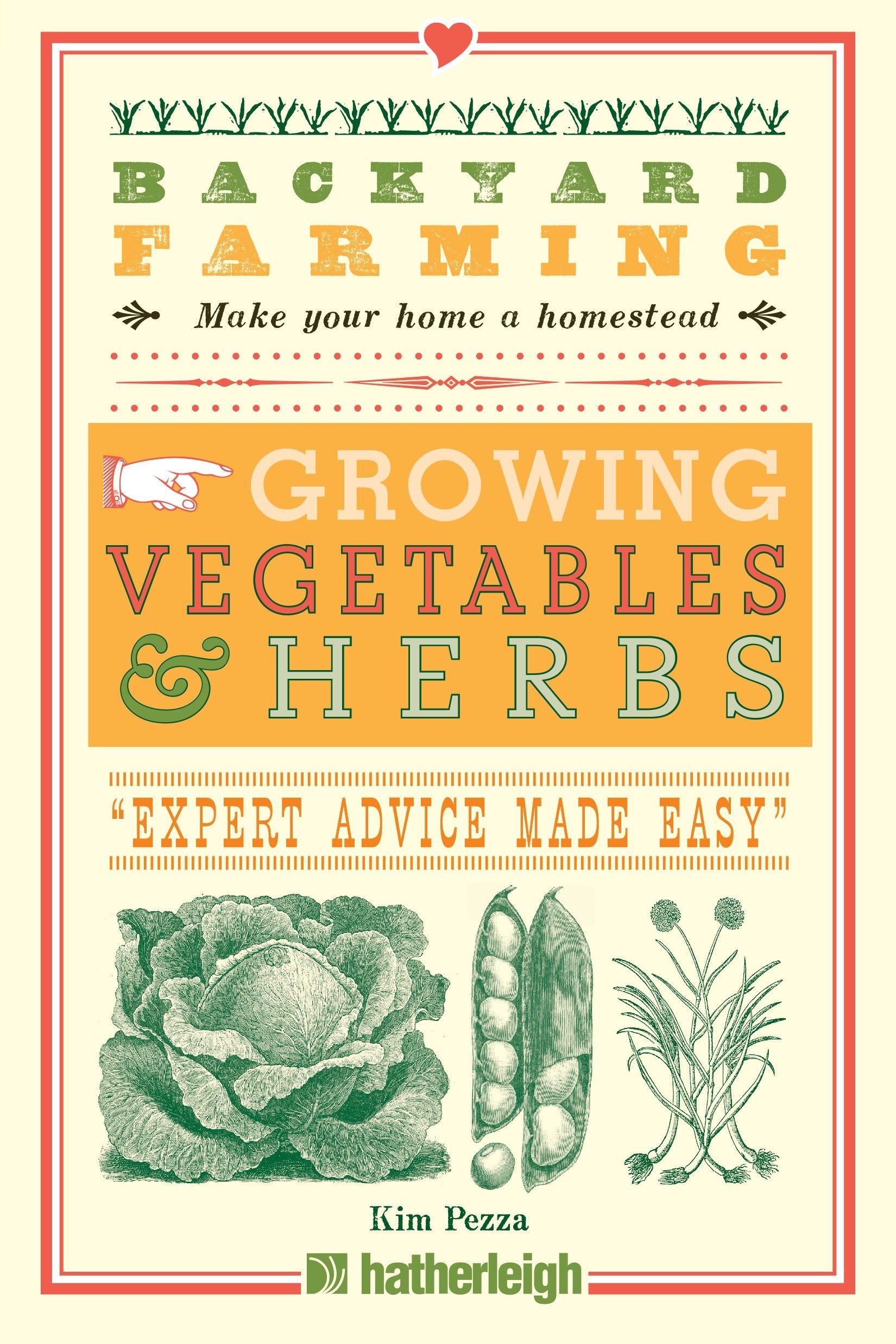 Download Backyard Farming: Growing Vegetables & Herbs: From Planting to Harvesting and More PDF