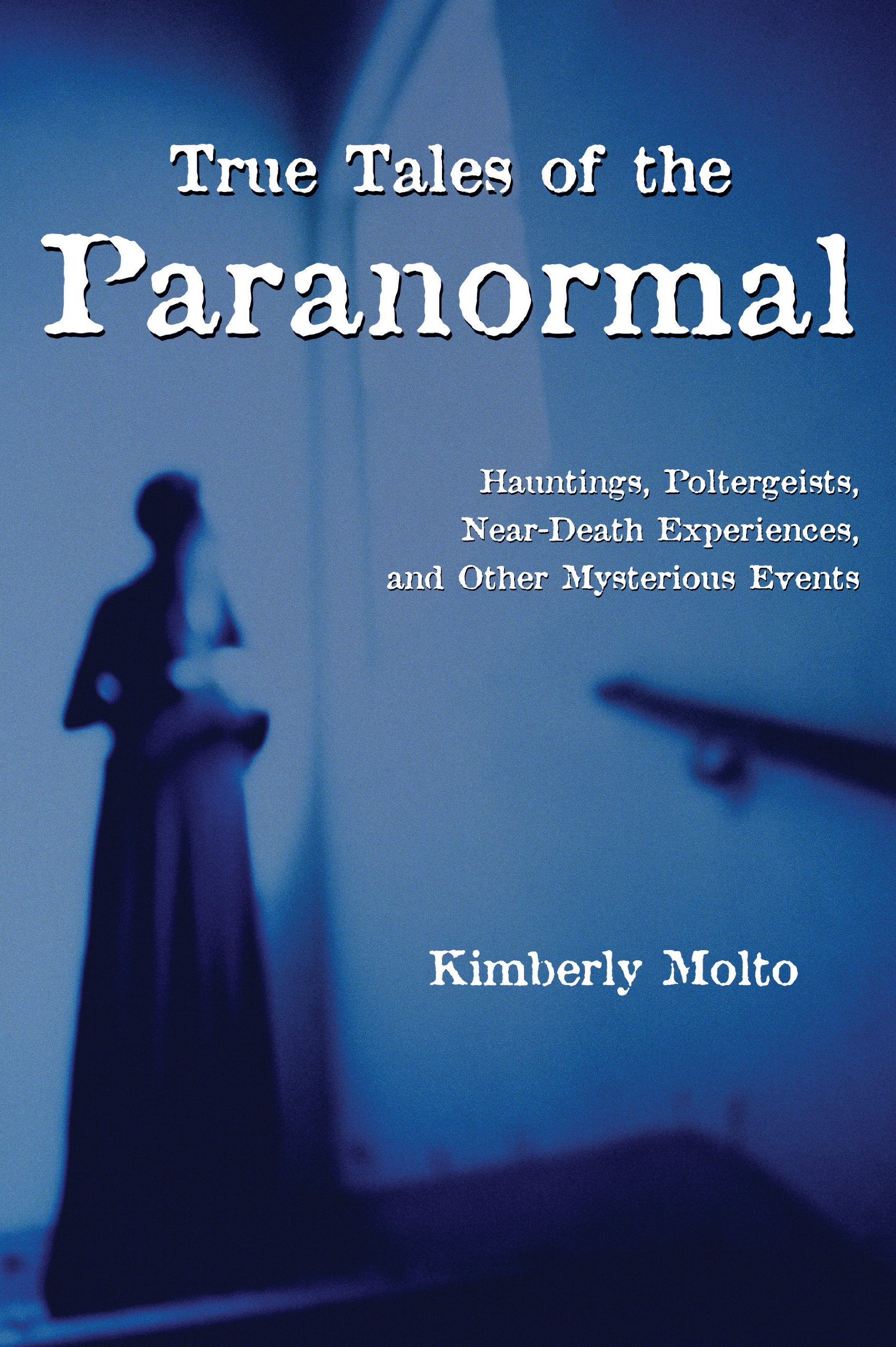 True Tales of the Paranormal: Hauntings, Poltergeists, Near Death Experiences, and Other Mysterious Events PDF