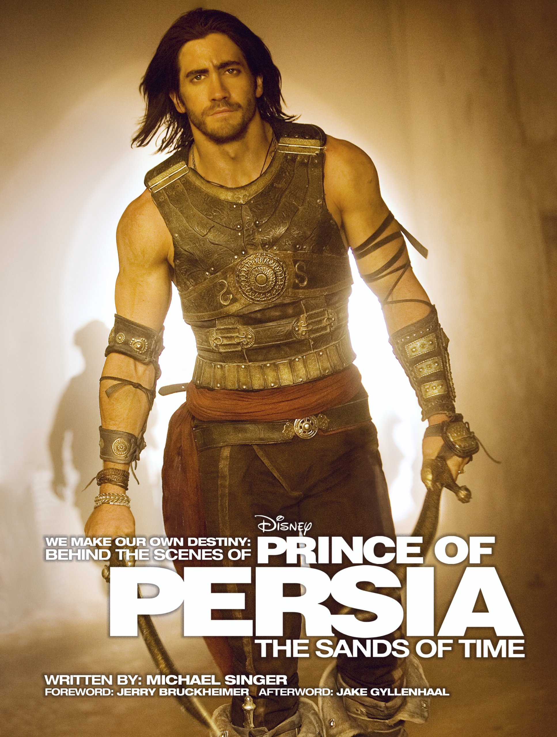 We Make Our Own Destiny Behind The Scenes Of Prince Of Persia The Sands Of Time Foreword Jerry Bruckheimer Afterword Jake Gyllenhaal Welcome Books Disney Editions Singer Michael Amazon Com Books