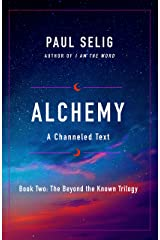 Alchemy: A Channeled Text (The Beyond the Known Trilogy) Paperback