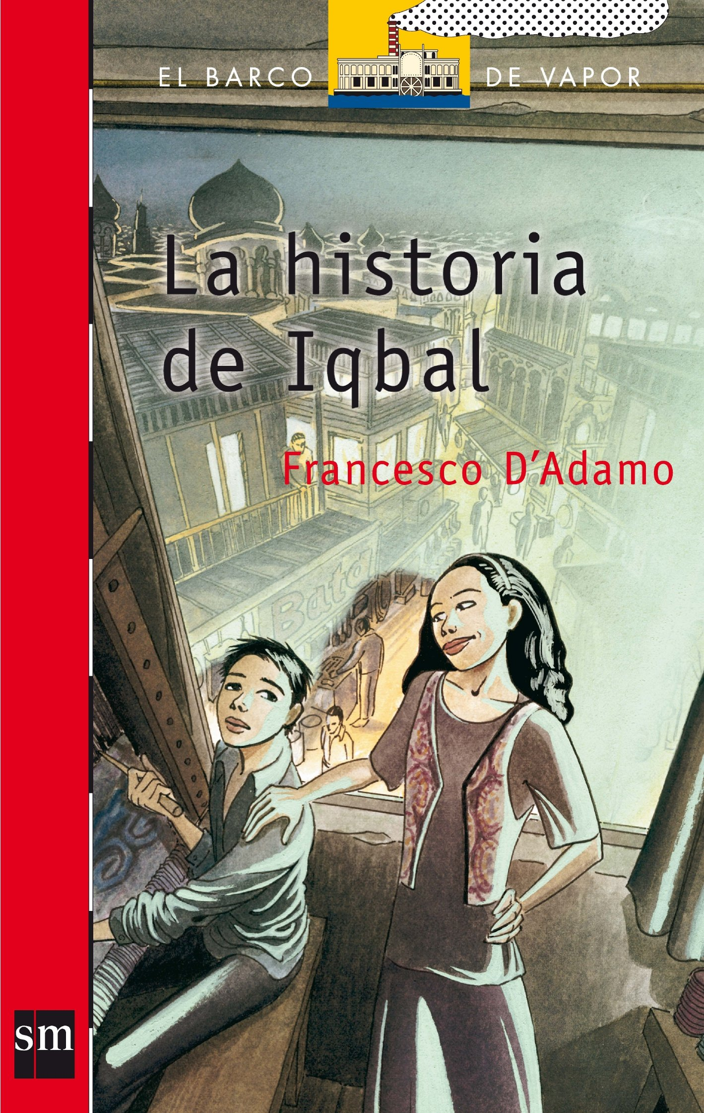 La historia de Iqbal/ The Story of Iqbal (El barco de vapor: Serie Roja/ The Steamboat: Red Series) (Spanish Edition): Francesco DAdamo, Rosa Huguet: ...