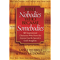 Bible Nobodies Who Became Somebodies: 50 Inspirational Characters Who Prove that Anyone Can Be Special in God's Kingdom (Wubbels, Lance)