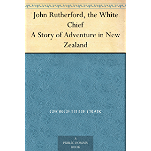 John Rutherford, the White Chief A Story of Adventure in New Zealand