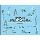 Babaji's Kriya Hatha Yoga 18 Asanas of Relaxation & Rejuvenation