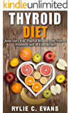 Thyroid Diet: Jumpstart Your Thyroid Healing with Natural Treatment and 30 Easy Recipes (Thyroid healing, thyroid natural treatment, thyroid recipes, thyroid diet)