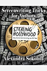 Screenwriting Tricks for Authors (and Screenwriters!): STEALING HOLLYWOOD: Story Structure Secrets for Writing Your BEST Book Kindle Edition