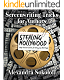 Screenwriting Tricks for Authors (and Screenwriters!): STEALING HOLLYWOOD: Story Structure Secrets for Writing Your BEST Book (English Edition)