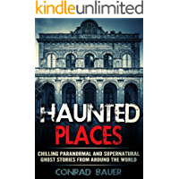 Haunted Places: Chilling Paranormal and Supernatural Ghost Stories from Around the World (English Edition)
