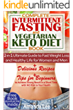 Complete Intermittent Fasting and Vegetarian Keto Diet Book: 2-in-1 Ultimate Guide to Fast Weight Loss and Healthy Life for Women and Men - Delicious Recipes ... to Achieve Strong Result (English Edition)