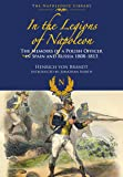 In the Legions of Napoleon: The Memoirs of a Polish Officer in Spain and Russian 1808-1813