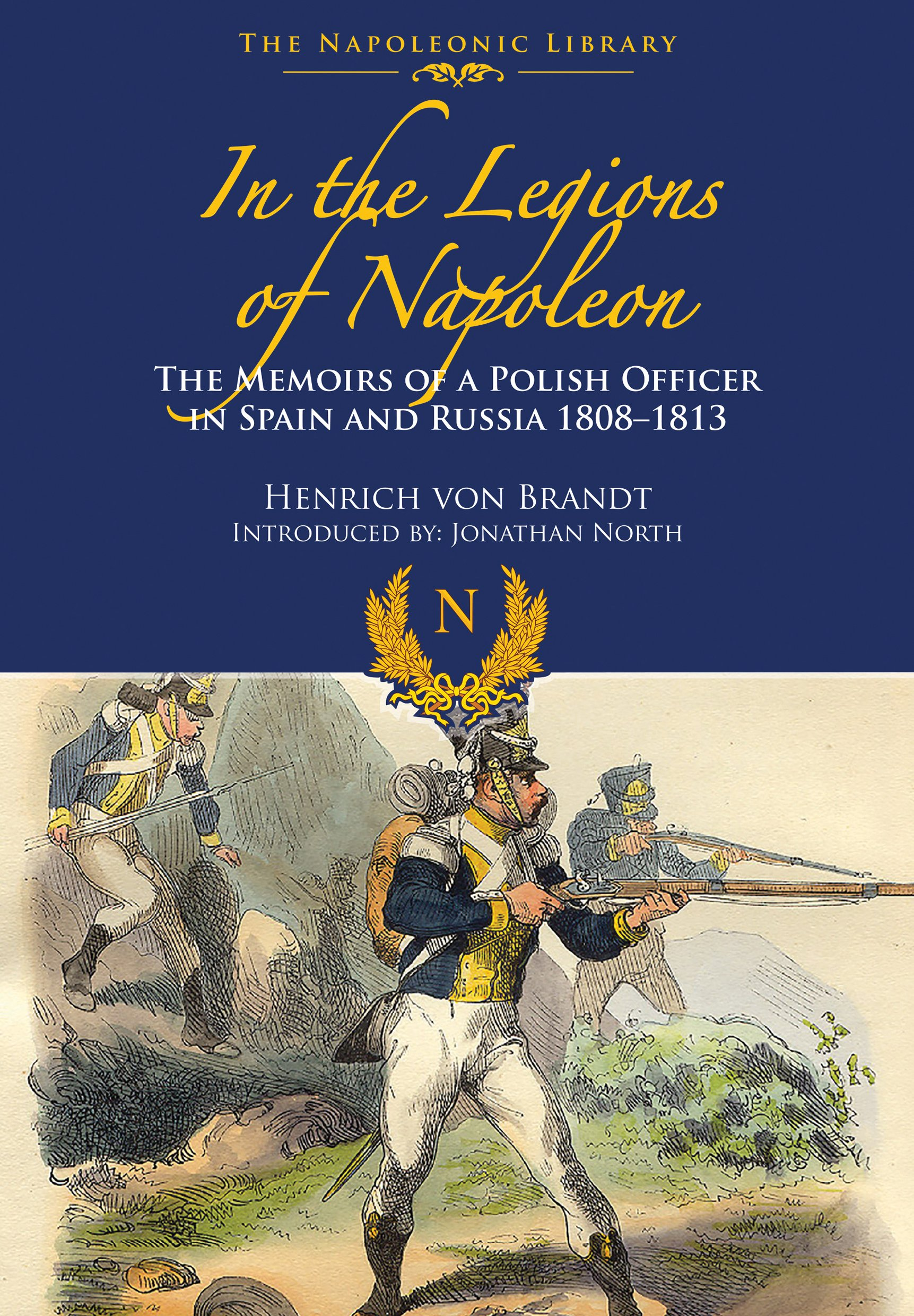 In the Legions of Napoleon: The Memoirs of a Polish Officer in Spain and Russian 1808-1813 Napoleonic Library: Amazon.es: Brandt, Henrich von: Libros en idiomas extranjeros