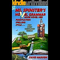 Ms. Spinster's Novel Grammar: More Novel Her Punctuation, Spelling, Style . . .