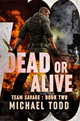 Dead or Alive: (previously published as a part of Savage Reborn) (Team Savage Book 2) Kindle Edition