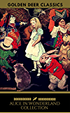 Alice in Wonderland Collection - All Four Books [Free Audiobooks Includes 'Alice's Adventures in Wonderland' 'Alice Through the Looking Glass'+ 2 more sequels] (Golden Deer Classics)