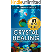 Crystal Healing: The Definitive Guide (Therapy for Healing, Increasing Energy, Strengthening Spirituality, Improving Health and Attracting Wealth) (Crystal ... Natural Therapies, Crystal Treatments)