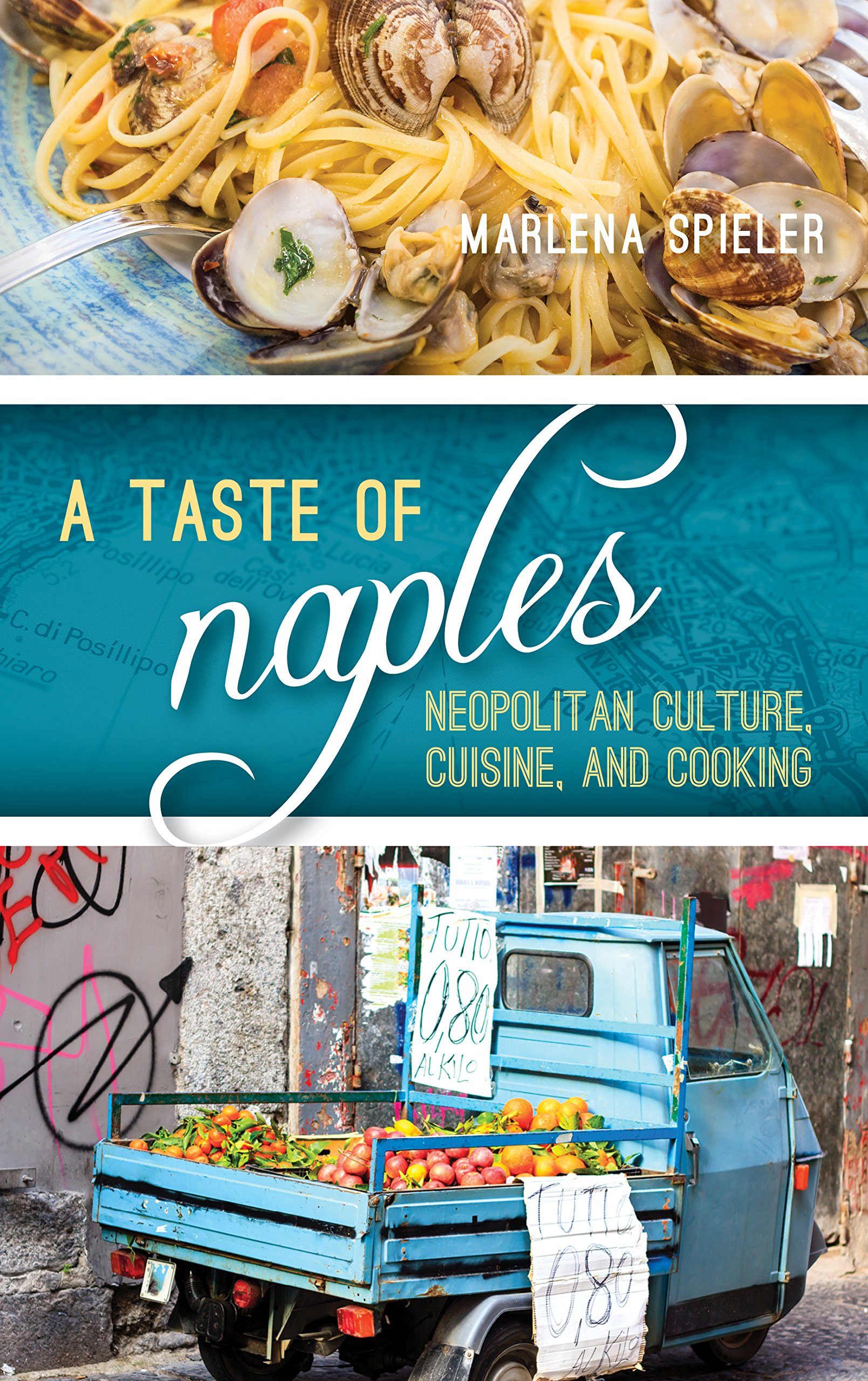 A Taste of Naples: Neapolitan Culture, Cuisine, and Cooking (Big ...
