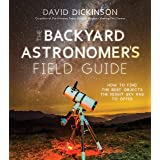 The Backyard Astronomer's Field Guide: How to Find the Best Objects the Night Sky has to Offer