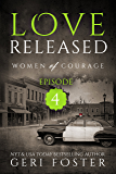 Love Released: Episode Four (Women of Courage Book 4)