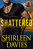 Shattered (Eternal Brethren Military Romantic Suspense Book 2)