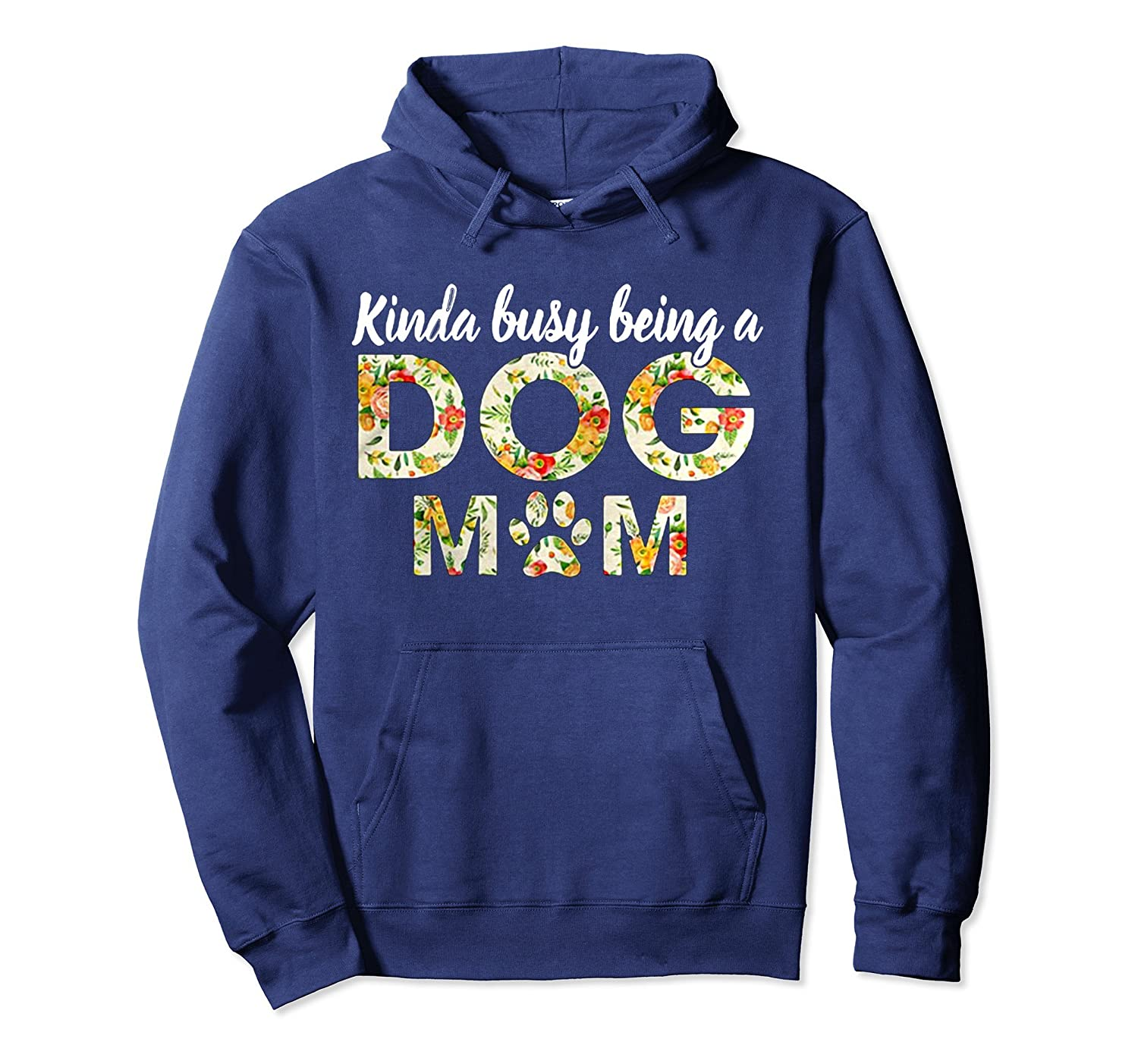 Kinda Busy Being A Dog Mom Hoodie Shirt-AZP