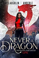 Never A Dragon (Dragon's Daughter Book 1) Kindle Edition