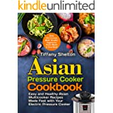 Asian Pressure Cooker Cookbook: Easy and Healthy Asian Multicooker Recipes Made Fast with Your Electric Pressure Cooker. Over