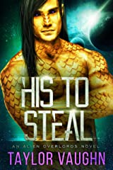 His To Steal: A Sci-Fi Alien Romance Kindle Edition