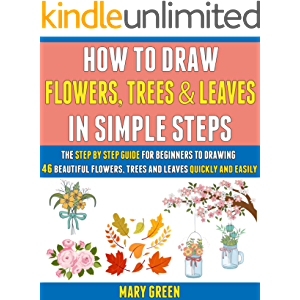 How To Draw Flowers, Trees And Leaves In Simple Steps: The Step By Step Guide For Beginners To Drawing 46 Beautiful…