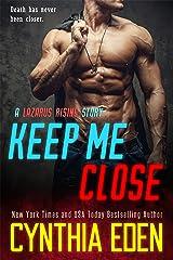 Keep Me Close (Lazarus Rising Book 2) Kindle Edition