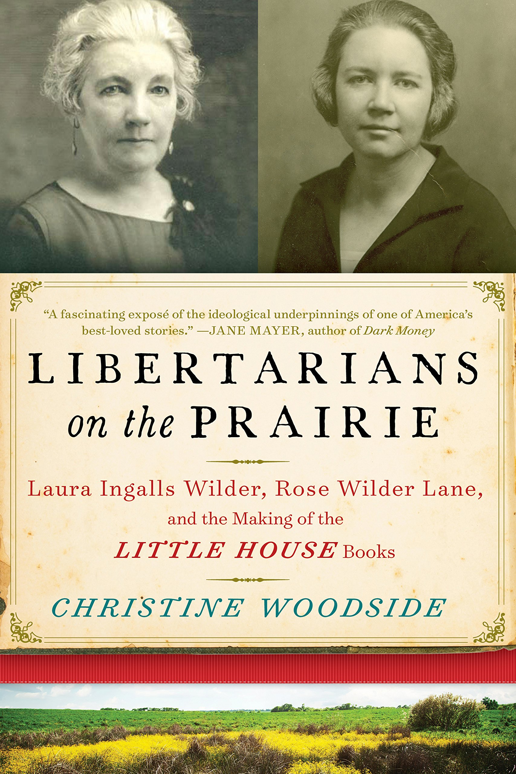 Amazon: Libertarians On The Prairie: Laura Ingalls Wilder, Rose Wilder  Lane, And The Making Of The Little House Books (9781628728651): Christine