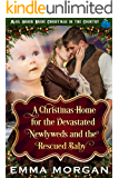 A Christmas Home for the Devastated Newlyweds and Rescued Baby (Mail Order Bride Christmas in the Country Book 5)