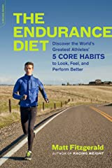 The Endurance Diet: Discover the 5 Core Habits of the World's Greatest Athletes to Look, Feel, and Perform Better Kindle Edition